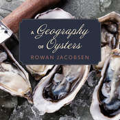 A Geography of Oysters: The Connoisseur's Guide to Oyster Eating in North America Audiobook, by Rowan Jacobsen