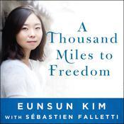 A Thousand Miles to Freedom: My Escape from North Korea Audiobook, by Eunsun Kim, Sébastien Falletti