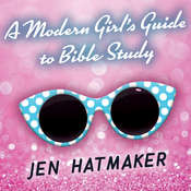 A Modern Girl's Guide to Bible Study: A Refreshingly Unique Look at God's Word Audiobook, by Jen Hatmaker