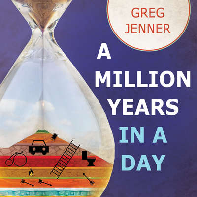 A Million Years in a Day: A Curious History of Everyday Life From the Stone Age to the Phone Age Audiobook, by Greg Jenner