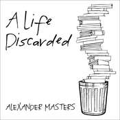 A Life Discarded: 148 Diaries Found in the Trash Audiobook, by Alexander Masters