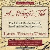 A Midwife's Tale: The Life of Martha Ballard, Based on Her Diary, 1785-1812 Audiobook, by Laurel Thatcher Ulrich