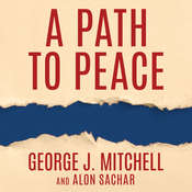 A Path to Peace: A Brief History of Israeli-Palestinian Negotiations and a Way Forward in the Middle East Audiobook, by George Mitchell, Alon Sachar