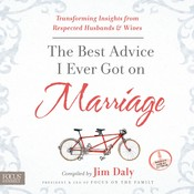 The Best Advice I Ever Got on Marriage: Transforming Insights from Respected Husbands & Wives, by Jim Daly