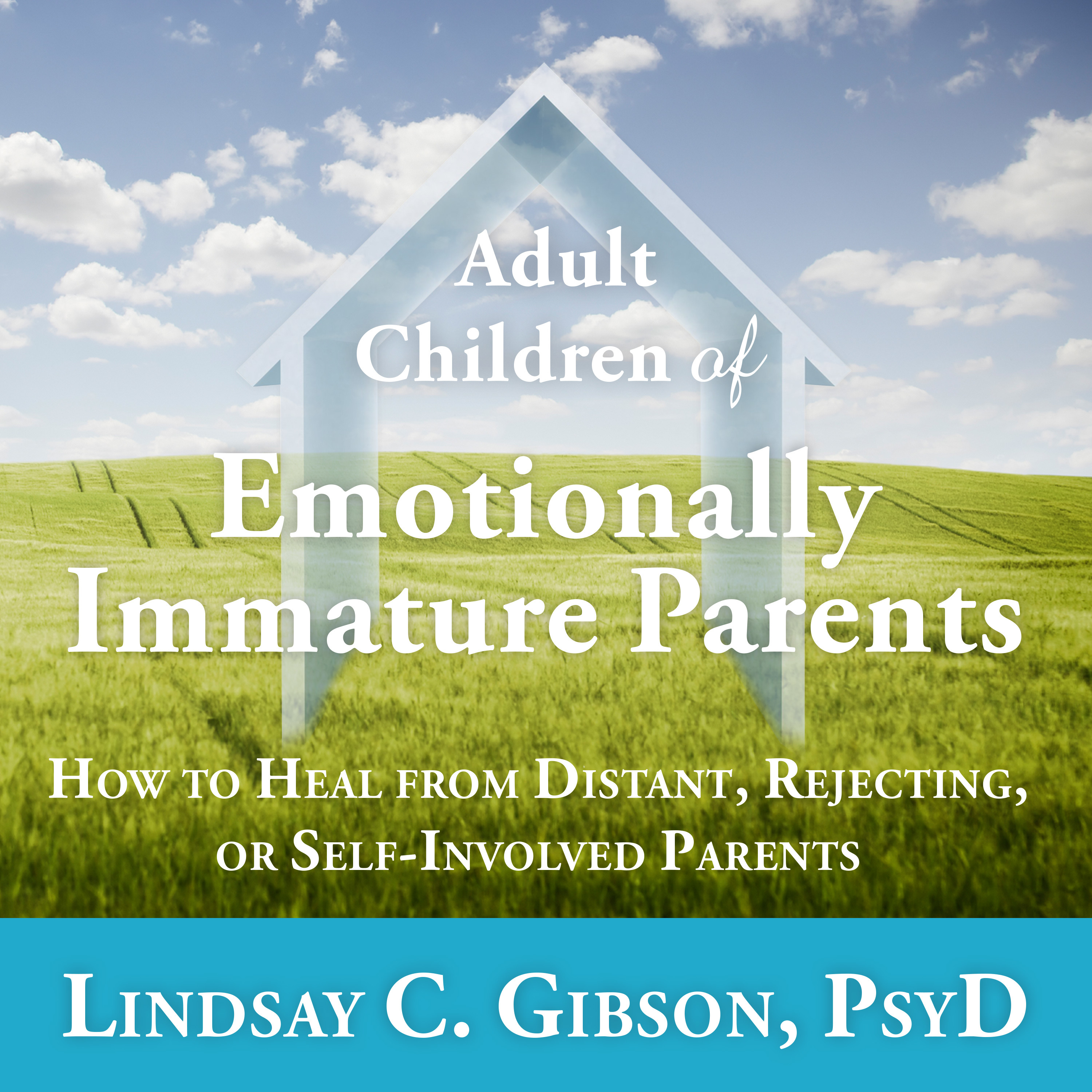 Printable Adult Children of Emotionally Immature Parents: How to Heal from Distant, Rejecting, or Self-Involved Parents Audiobook Cover Art