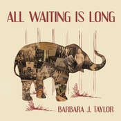 All Waiting Is Long  Audiobook, by Barbara J. Taylor