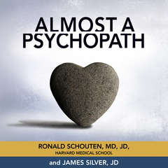 Almost a Psychopath: Do I (Or Does Someone I Know) Have a Problem With Manipulation and Lack of Empathy? Audiobook, by James Silver, Ronald Schouten