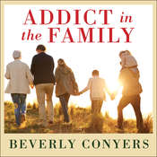 Addict In The Family: Stories of Loss, Hope, and Recovery Audiobook, by Beverly Conyers