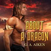 About a Dragon Audiobook, by G. A. Aiken
