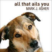 All That Ails You: The Adventures of a Canine Caregiver Audiobook, by Mark J. Asher
