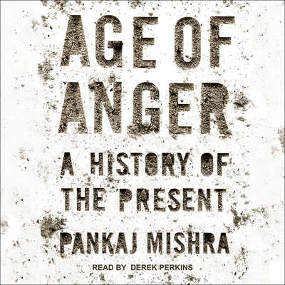 Age of Anger: A History of the Present Audiobook, by