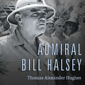 Admiral Bill Halsey: A Naval Life Audiobook, by Thomas Alexander Hughes