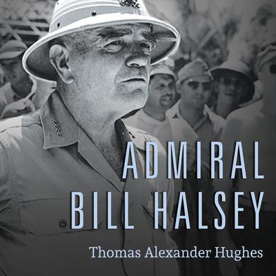 Admiral Bill Halsey: A Naval Life Audiobook, by Thomas Alexander Hughes