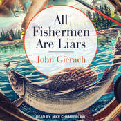 All Fishermen Are Liars Audiobook, by John Gierach