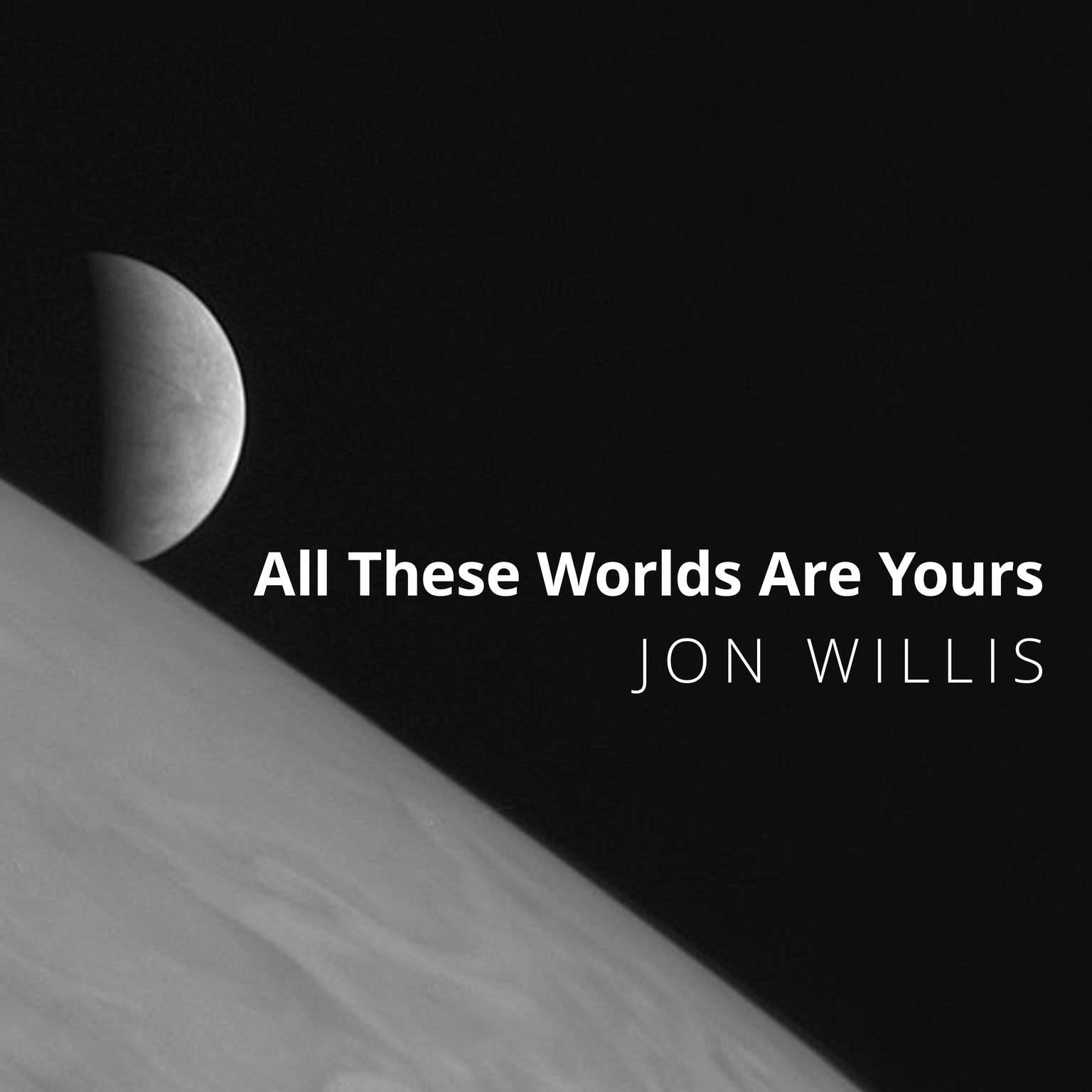 All These Worlds Are Yours: The Scientific Search for Alien Life Audiobook, by Jon Willis