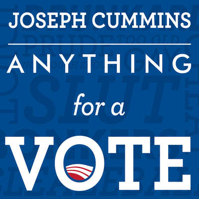 Anything for a Vote: Dirty Tricks, Cheap Shots, and October Surprises in U.S. Presidential Campaigns Audiobook, by Joseph Cummins
