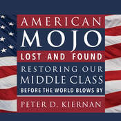 American Mojo: Lost and Found: Restoring our Middle Class Before the World Blows By Audiobook, by Peter D. Kiernan