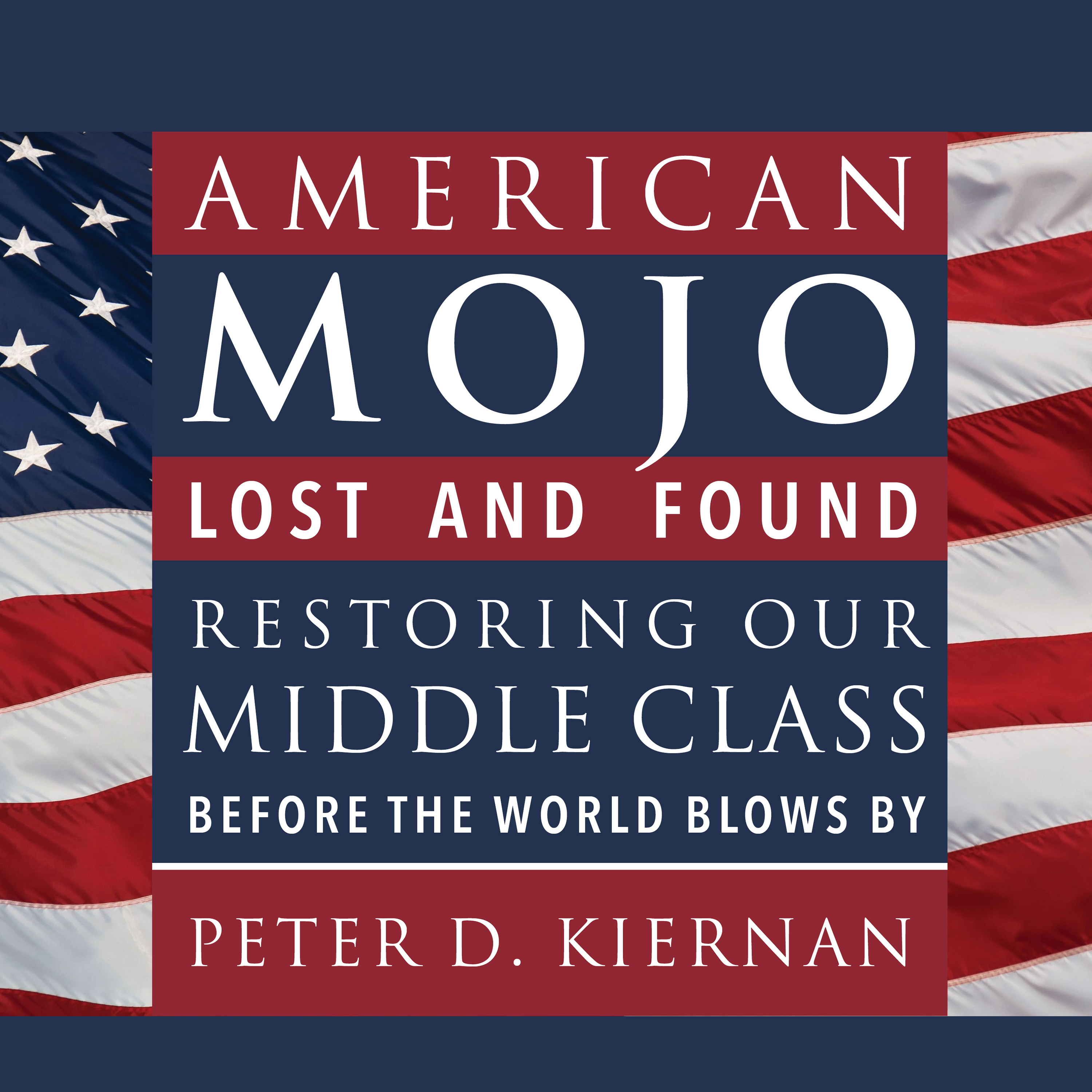 Printable American Mojo: Lost and Found: Restoring our Middle Class Before the World Blows By Audiobook Cover Art
