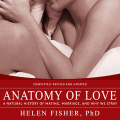 Anatomy of Love: A Natural History of Mating, Marriage, and Why We Stray Audiobook, by Helen Fisher