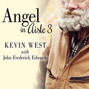 Angel in Aisle 3: The True Story of a Mysterious Vagrant, a Convicted Bank Executive, and the Unlikely Friendship That Saved Both Their Lives Audiobook, by Kevin West, Frederick Edwards