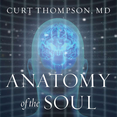 Anatomy of the Soul: Surprising Connections between Neuroscience and Spiritual Practices That Can Transform Your Life and Relationships Audiobook, by Curt  Thompson