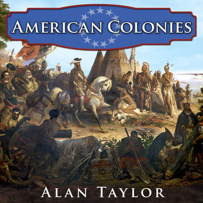 American Colonies: The Settling of North America Audiobook, by Alan Taylor