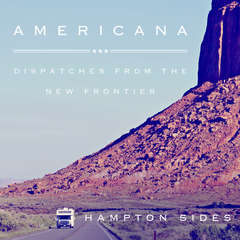 Americana: Dispatches from the New Frontier Audiobook, by Hampton Sides