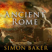Ancient Rome: The Rise and Fall of An Empire Audiobook, by Simon Baker