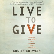 Live to Give: Letting God Turn Your Talents into Miracles, by Austin Gutwein