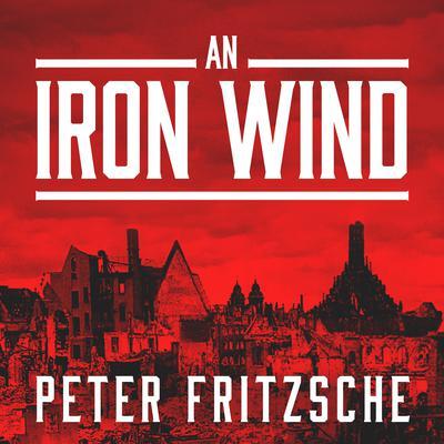 An Iron Wind: Europe Under Hitler Audiobook, by Peter Fritzsche