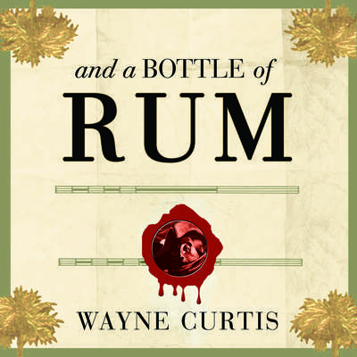 And a Bottle of Rum: A History of the New World in Ten Cocktails Audiobook, by Wayne Curtis