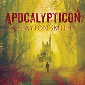 Apocalypticon Audiobook, by Clayton Smith