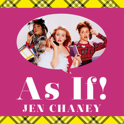 As If!: The Oral History of Clueless, as Told by Amy Heckerling, the Cast, and the Crew Audiobook, by Jen Chaney