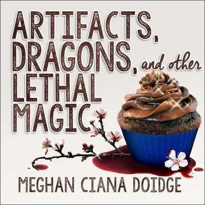 Artifacts, Dragons, and Other Lethal Magic Audiobook, by Meghan Ciana Doidge