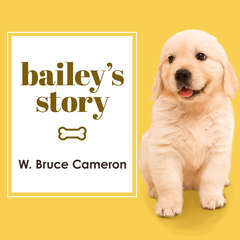 Baileys Story: A Dogs Purpose Novel Audiobook, by W. Bruce Cameron