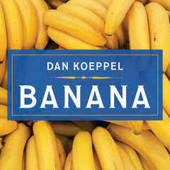 Banana: The Fate of the Fruit That Changed the World Audiobook, by Dan Koeppel