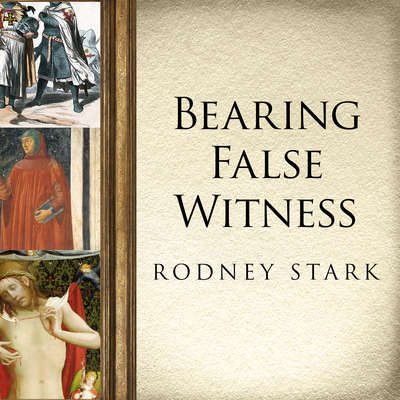 Bearing False Witness: Debunking Centuries of Anti-Catholic History Audiobook, by Rodney Stark
