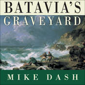 Batavias Graveyard: The True Story of the Mad Heretic Who Led Historys Bloodiest Mutiny Audiobook, by Mike Dash