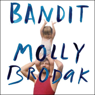 Bandit: A Daughters Memoir Audiobook, by Molly Brodak