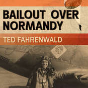 Bailout Over Normandy: A Flyboy's Adventures with the French Resistance and Other Escapades in Occupied France Audiobook, by Ted Fahrenwald