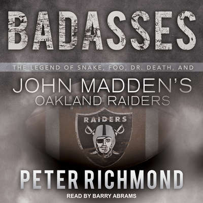 Badasses: The Legend of Snake, Foo, Dr. Death, and John Maddens Oakland Raiders Audiobook, by Peter Richmond