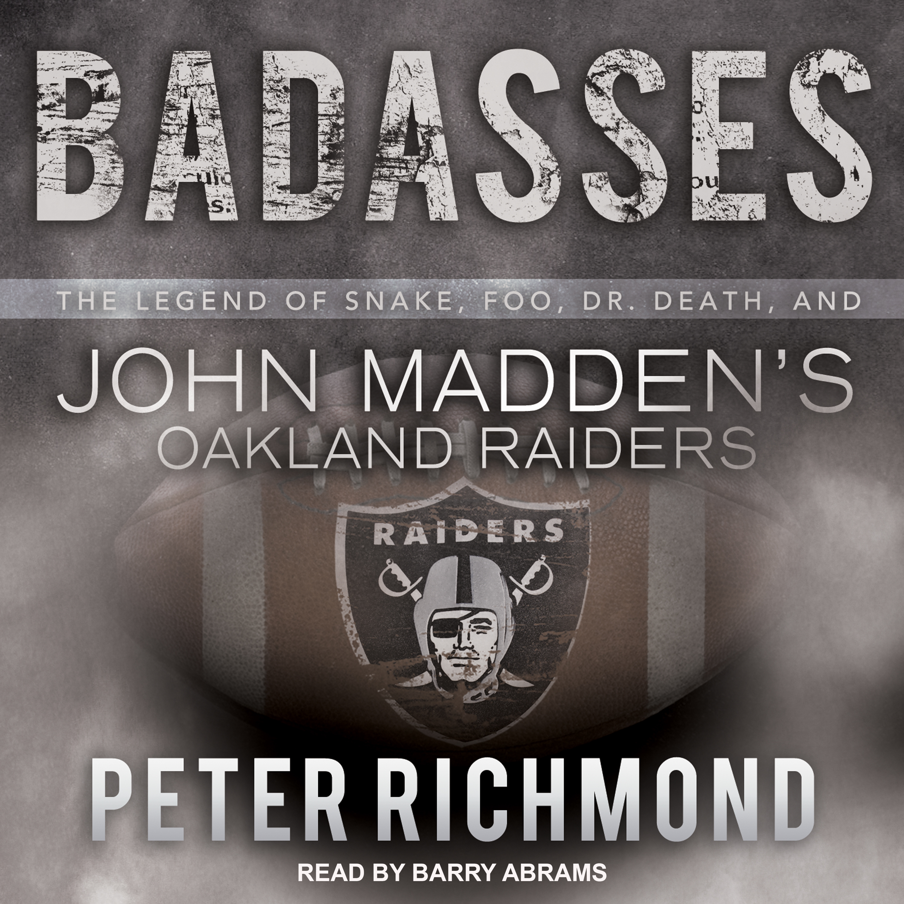 Printable Badasses: The Legend of Snake, Foo, Dr. Death, and John Madden's Oakland Raiders Audiobook Cover Art