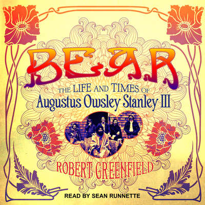 Bear: The Life and Times of Augustus Owsley Stanley III Audiobook, by Robert Greenfield