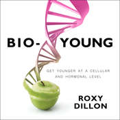 Bio-Young: Get Younger at a Cellular and Hormonal Level Audiobook, by Roxy Dillon