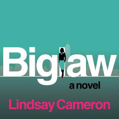BIGLAW: A Novel Audiobook, by Lindsay Cameron