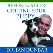 Before and After Getting Your Puppy: The Positive Approach to Raising a Happy, Healthy, and Well-Behaved Dog Audiobook, by Ian Dunbar