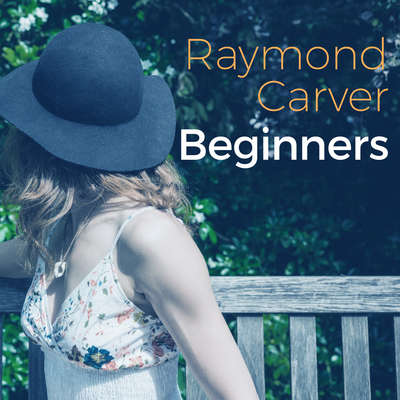 Beginners Audiobook, by Raymond Carver