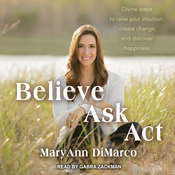 Believe, Ask, Act: Divine Steps to Raise Your Intuition, Create Change, and Discover Happiness Audiobook, by Mary Ann DiMarco, Kristina Grish