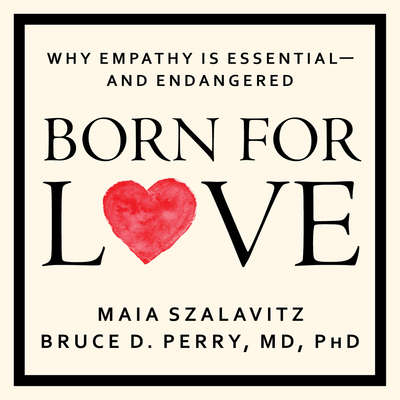 Born for Love: Why Empathy Is Essential--and Endangered Audiobook, by Maia Szalavitz