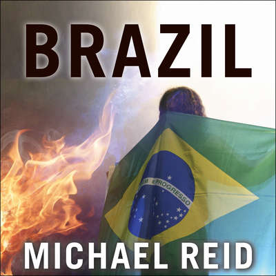 Brazil: The Troubled Rise of a Global Power Audiobook, by Michael Reid